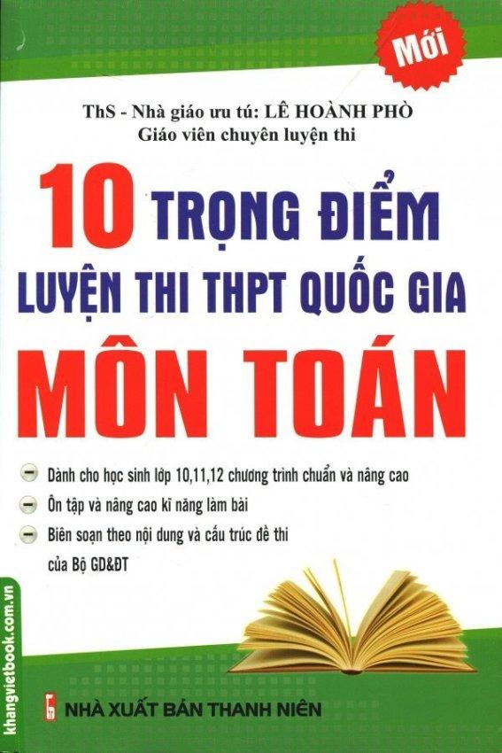 10 Trọng Điểm Luyện Thi THPT Quốc Gia Môn Toán - Lê Hoành Phò