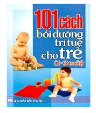 101 cách bồi dưỡng trí tuệ cho trẻ (1-3 tuổi)