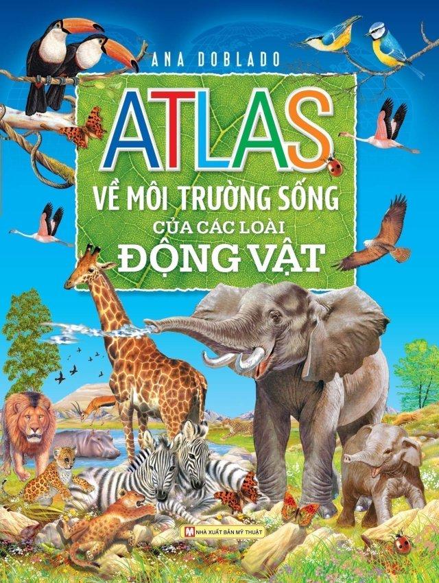 Atlas Môi Trường Sống Của Các Loài Động Vật - Hồng Anh và Ana Doblado