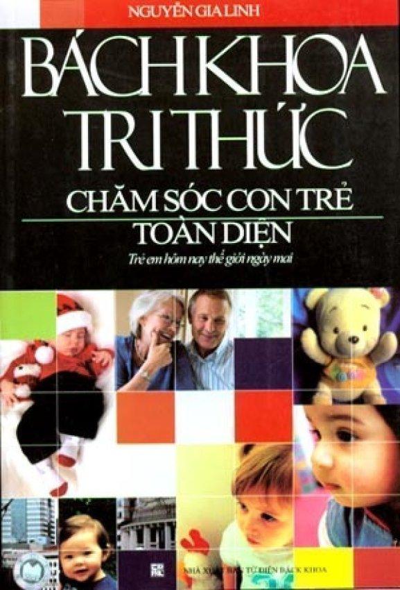 Bách Khoa Tri Thức Chăm Sóc Con Trẻ Toàn Diện (Tái bản 2012) - Nguyễn Gia Linh
