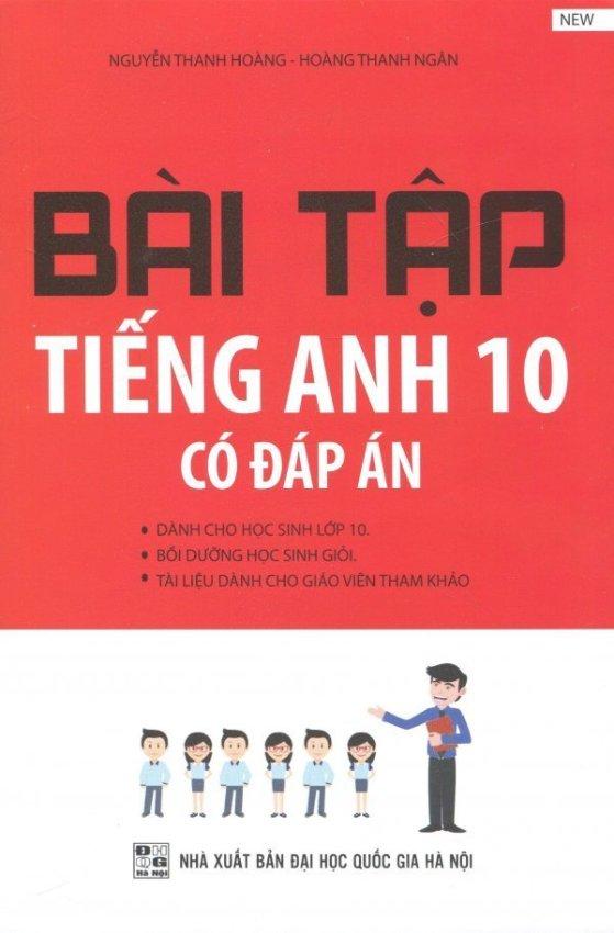 Bài Tập Tiếng Anh 10 (Có Đáp Án) - Nguyễn Thanh Hoàng,Hoàng Thanh Ngân