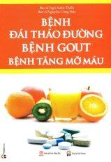 Bệnh Đái Tháo Đường, Bệnh Gout, Bệnh Tăng Mỡ Máu - Ngô Xuân Thiều,BS. Nguyễn Công Đức