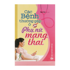 Các Bệnh Thường Gặp Ở Phụ Nữ Mang Thai