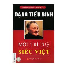 Đặng Tiểu Bình - Một Trí Tuệ Siêu Việt - Lưu Cường Luận - Uông Đại Lý