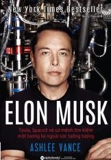 Elon Musk: Tesla, SpaceX Và Sứ Mệnh Tìm Kiếm Một Tương Lai Ngoài Sức Tưởng Tượng