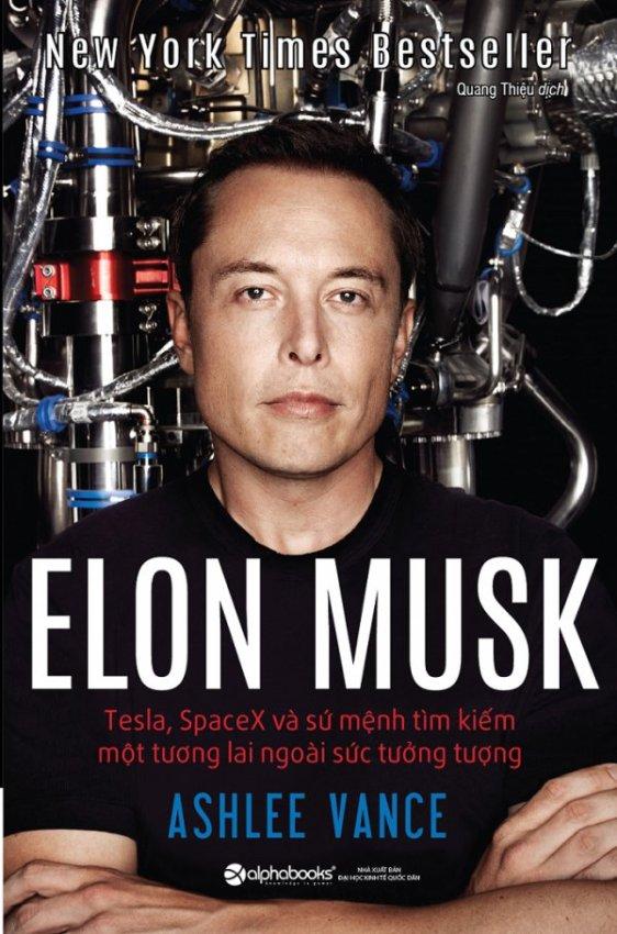Elon Musk: Tesla, SpaceX Và Sứ Mệnh Tìm Kiếm Một Tương Lai Ngoài Sức Tưởng Tượng - Ashlee Vance,Quang Thiệu