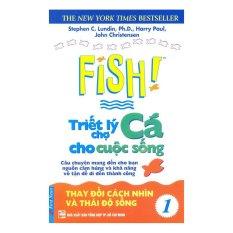Fish! Triết Lý Chợ Cá Cho Cuộc Sống - Tập 1