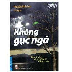 Không gục ngã - Nguyễn Bích Lan (Bìa mềm)