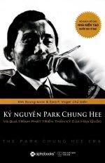 Kỷ Nguyên Park Chung Hee Và Quá Trình Phát Triển Thần Kỳ Của Hàn Quốc - Kim Buyng-Kook
