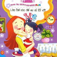 Làm Thế Nào Để Cư Xử Tốt Với Mẹ (Song Ngữ) - Thu Trang,Nhiều Tác Giả
