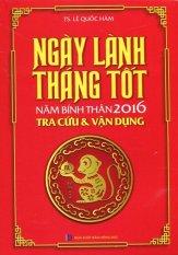 Ngày Lành Tháng Tốt - Năm Bính Thân 2016 - TS. Lê Quốc Hàm