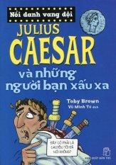 Nổi Danh Vang Dội - Julius Caesar Và Những Người Bạn Xấu Xa - Tony Brown