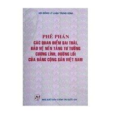 Phê phán các quan điểm sai trái bảo vệ nền tảng tư tưởng, cương lĩnh, đường lối của đảng cộng sản Việt Nam