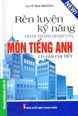 Rèn Luyện Kỹ Năng Hoàn Thành Đoạn Văn Môn Tiếng Anh (Có Giải Chi Tiết) - Cô Vũ Mai Phương