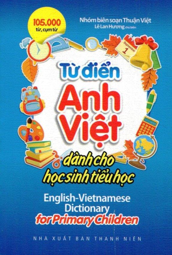 Từ Điển Anh - Việt Dành Cho Học Sinh Tiểu Học (105.000 Từ, Cụm Từ) - Nhóm biên soạn Thuận Việt