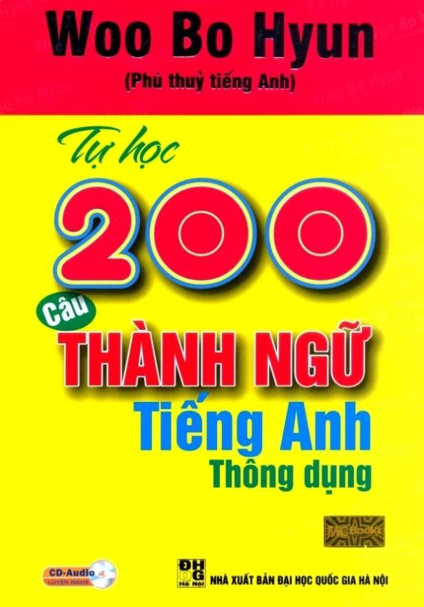 Tự học 200 câu thành ngữ tiếng Anh thông dụng (Kèm 1 CD) - Hoàng Thị Anh Trâm, Woo Bo Hyun