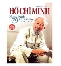 Tủ sách danh nhân Hồ Chí Minh - Hồ Chí Minh - Hành trình 79 mùa xuân
