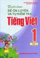 Tuyển Chọn Đề Ôn Luyện Và Tự Kiểm Tra Tiếng Việt 1 - Tập 1 - Nguyễn Tú Phương,Nguyễn Khánh Phương