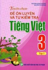Tuyển Chọn Đề Ôn Luyện Và Tự Kiểm Tra Tiếng Việt 3 - Tập 1 - Nguyễn Khánh Phương,Nguyễn Tú Phương