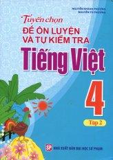 Tuyển Chọn Đề Ôn Luyện Và Tự Kiểm Tra Tiếng Việt 4 - Tập 2 - Nguyễn Khánh Phương,Nguyễn Tú Phương