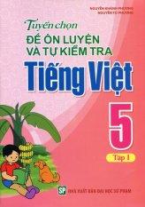 Tuyển Chọn Đề Ôn Luyện Và Tự Kiểm Tra Tiếng Việt 5 - Tập 1 - Nguyễn Khánh Phương,Nguyễn Tú Phương
