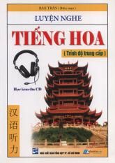 Luyện nghe tiếng Hoa – Trình độ trung cấp (kèm 3 CD)