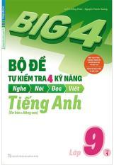 Big 4 Bộ Đề Tự Kiểm Tra 4 Kỹ Năng Nghe-Nói-Đọc-Viết Tiếng Anh Lớp 9 (Tập 1)