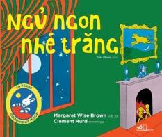 Ngủ Ngon Nhé Trăng – Margaret Wise Brown ( viết lời), Clement Hurd (minh họa) – Nhã Nam