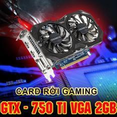 VGA Gigabyte 750TI (NVIDIA Geforce/ 2Gb/ DDR5/ 128Bit – 2 Fan) Chuyên game PUBG ,GTA , LMHT … và livestream – Hàng Nhập Khẩu