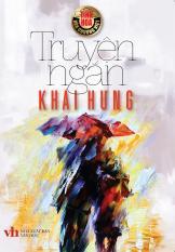 Tinh Hoa Văn Chương Việt: Truyện Ngắn Khái Hưng