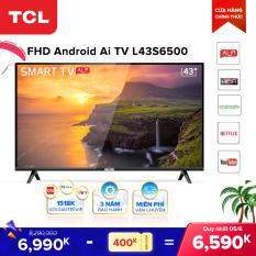 Smart TV TCL Android 8.0 43 inch Full HD wifi – L43S6500 – HDR, Micro Dimming, Dolby, Chromecast, T-cast, AI+IN – Tivi giá rẻ chất lượng – Bảo hành 3 năm
