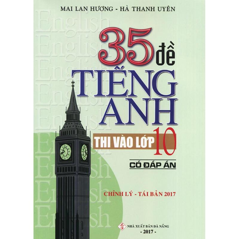 Mua 35 đề tiếng Anh thi vào lớp 10 - Có đáp án - Mai Lan Hương (Ấn bản 2017)