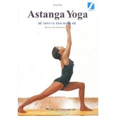 Astanga Yoga Để Thân Và Tâm Mạnh Mẽ