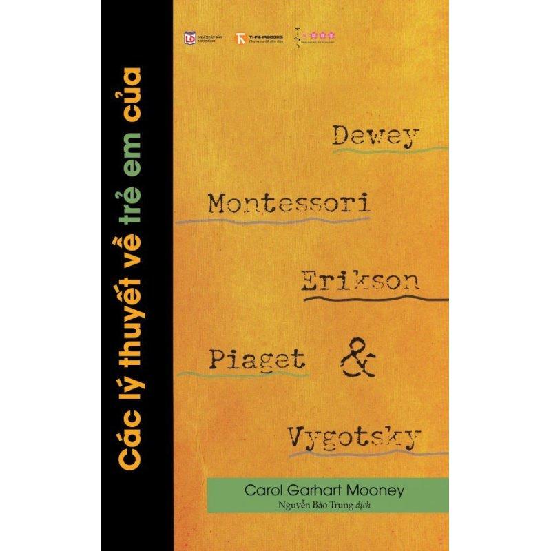 Mua Các Lý Thuyết Về Trẻ Em Của Dewey, Montessori, Erikson, Piaget Và Vygotsky - Nguyễn Bảo Trung,Carol Garhart Mooney