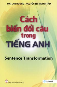 Ebook Cách biến đổi câu trong tiếng Anh - Sentence Transformation - Mai Lan Hương & Nguyễn Thị Thanh Tâm PDF