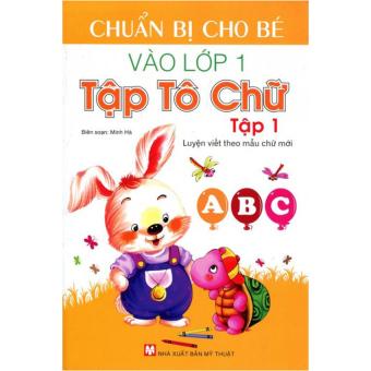Chuẩn Bị Cho Bé Vào Lớp 1 - Tập Tô Chữ - Tập 1 – Minh Hà