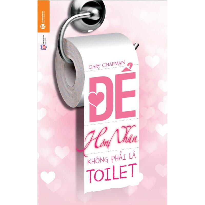 Mua Để Hôn Nhân Không Phải Là Toilet - Gary Chapman