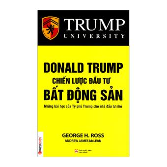 Donald Trump - Chiến Lược Đầu Tư Bất Động Sản (Tái Bản 2015) -George H.Ross