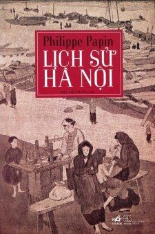 Ebook Lịch Sử Hà Nội (Tái Bản 2016) - Mạc Thu Hương,Philippe Papin PDF