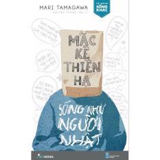 Mặc Kệ Thiên Hạ – Sống Như Người Nhật – Mari Tamagawa