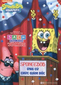 SpongeBob SquarePants - SpongeBob Ứng Cử Chức Giám Đốc (Sách ThựcHành Tô Màu) - Nhiều Tác Giả,Hương Giang