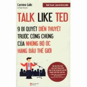 Talk Like Ted 9 Bước Diễn Thuyết Trước Công Chúng Của Những Bộ ÓcHàng Đầu Thế Giới - Carmine Gallo