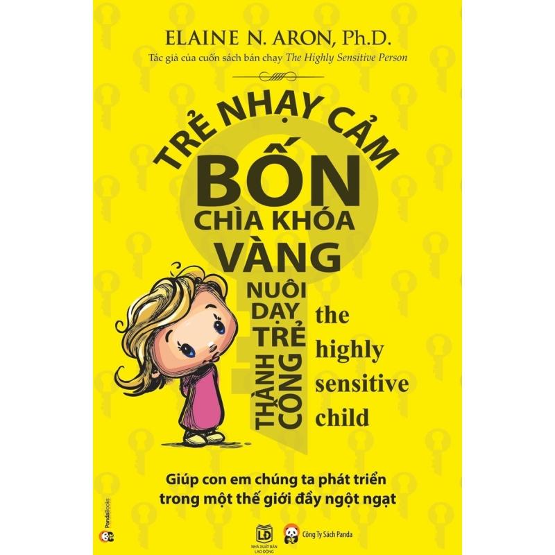 Mua Trẻ Nhạy Cảm - Bốn Chìa Khóa Vàng Nuôi Dạy Trẻ Thành Công - Trần Hồng, Elaine N. Aron