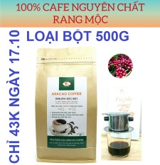 Cà phê nguyên chất, Cafe rang xay, ROBUSTA ĐẶC BIỆT- ARACAO COFFEE- thơm nhẹ, đậm, đắng, mạnh, hậu ngọt [ Gói BỘT 500g]