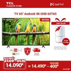 """65"""" 4K UHD Android 9.0 Tivi TCL 65T65 – Gam Màu Rộng , HDR , Dolby Audio – Bảo Hành 3 Năm , trả góp 0%"""