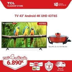 """43"""" 4K UHD Android Tivi TCL 43T65 – Gam Màu Rộng , HDR , Dolby Audio – Bảo Hành 3 Năm , trả góp 0% – Nâng Cấp của 43T6."""