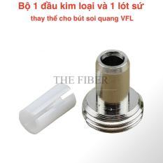Đầu kim loại và lót sứ thay thế cho bút soi quang VFL