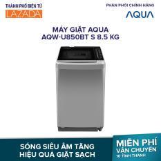 Máy giặt Aqua AQW-U850BT S 8.5 kg – Điều Khiển Tiếng Việt- Tiết kiệm điện- Hàng phân phối chính hãng