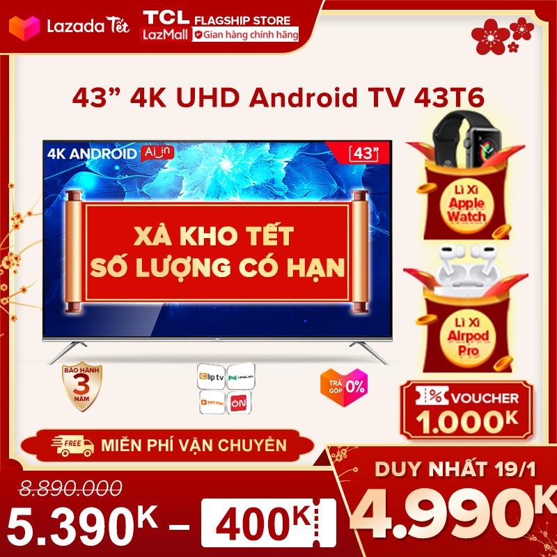【Click săn Apple Watch】Smart TV TCL Android 9.0 43 inch. 4K UHD wifi – 43T6 – HDR, Micro Dimming, Dolby, Chromecast, T-cast, AI+IN – .Tivi giá rẻ chất lượng – .Bảo hành 3 năm