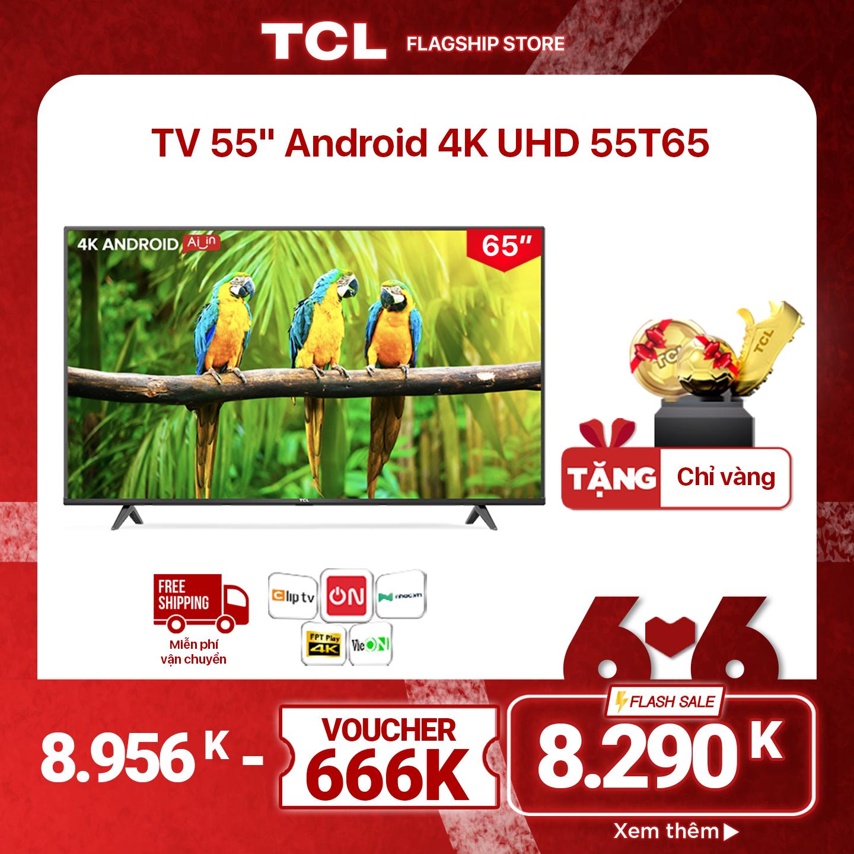 """55"""" 4K UHD Android Tivi TCL 55T65 – Gam Màu Rộng , HDR , Dolby Audio – Bảo Hành 3 Năm , trả góp 0% – Nâng Cấp của 55T6"""
